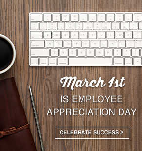 March 1st is Employee Appreciation Day. Celebrate Success.